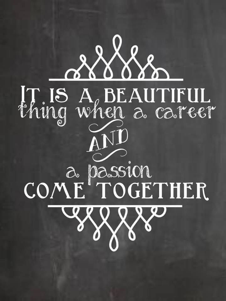 quote: it's a beautiful thing when a career and a passion come together