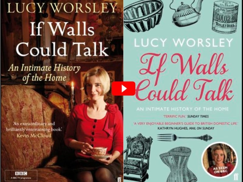 IF WALLS COULD TALK AN INTIMATE HISTORY OF THE HOME- Lucy Worsley